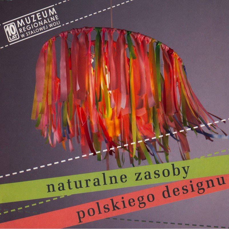 «Natural resources in Polish Design» expo by «Regional Museum» in Stalowa Wola (PL), shown also at «Etnodizajn Festival», Cracow 2009